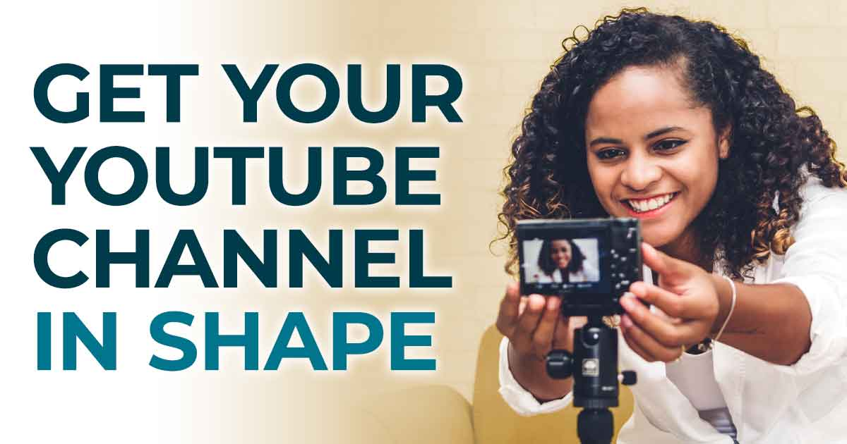 Get Your Youtube Channel in Shape